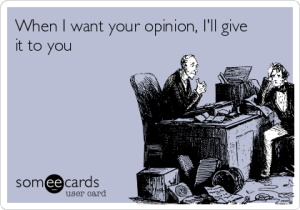 when-i-want-your-opinion-ill-give-it-to-you--6c721